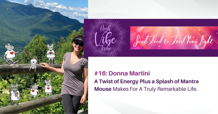 #16: Donna Martini: A Twist of Energy Plus a Splash of Mantra Mouse Makes For A Truly Remarkable Life