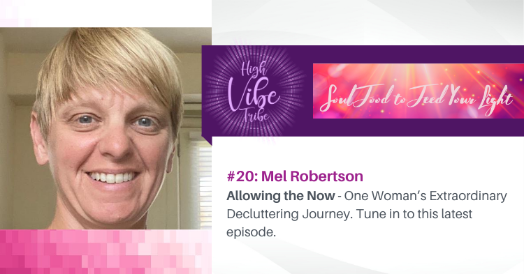 #20: Mel Robertson — Allowing the Now and One Woman's Journey Into Decluttering Her Life